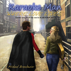 "New Song ""WHERE LOVE LIVES"" in the upcoming Indie film called ""Karaoke Man"""
